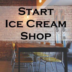 Start Ice Cream Shop